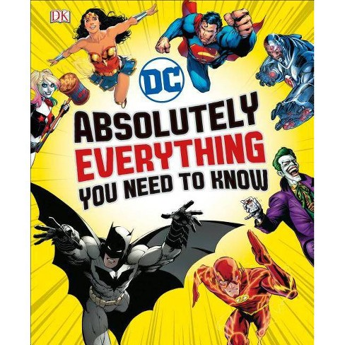 DC Comics Absolutely Everything You Need to Know - by  Liz Marsham & Melanie Scott (Hardcover) - image 1 of 1