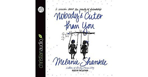 Nobody's Cuter Than You : A Memoir About the Beauty of Friendship (Unabridged) (CD/Spoken Word) (Melanie - image 1 of 1