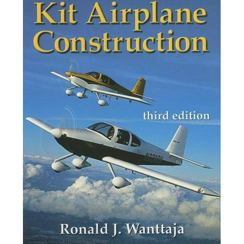 Kit Airplane Construction - 3 Edition by  Ron Wanttaja (Paperback) - image 1 of 1