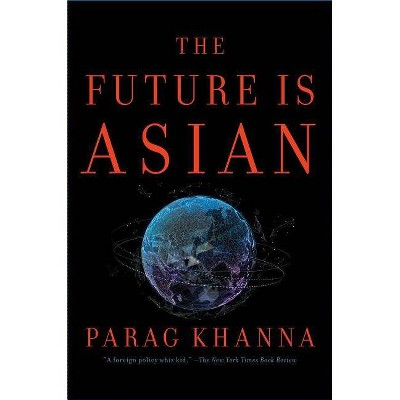The Future Is Asian - by  Parag Khanna (Hardcover)