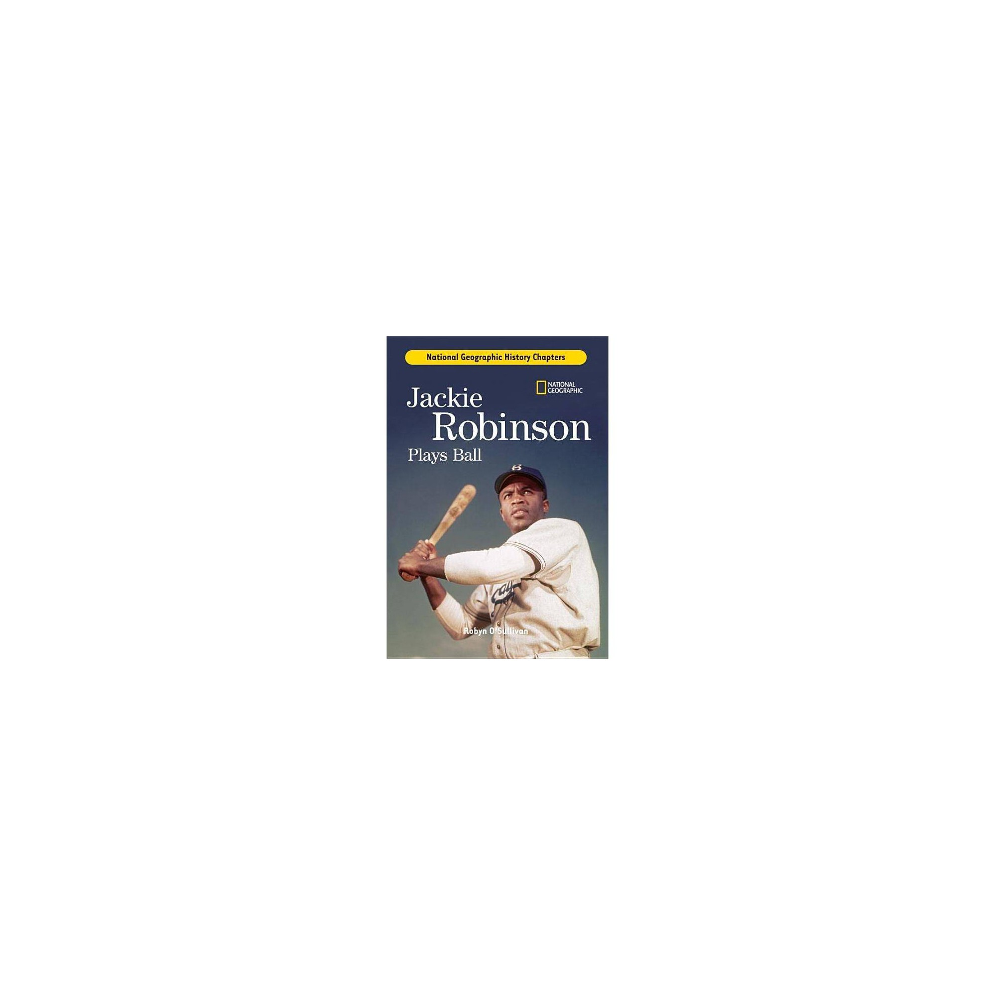 History Chapters: Jackie Robinson Plays Ball - (National Geographic History Chapters) (Hardcover)