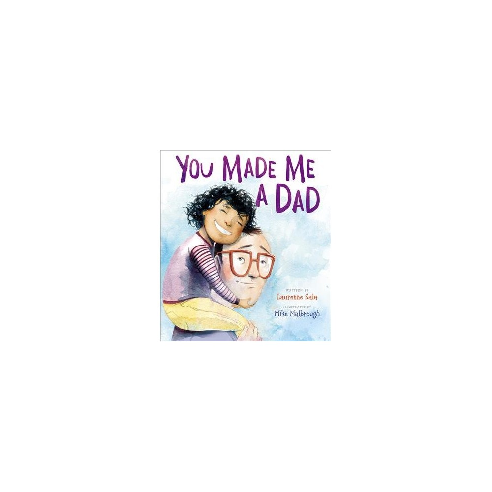 You Made Me a Dad - by Laurenne Sala (School And Library)