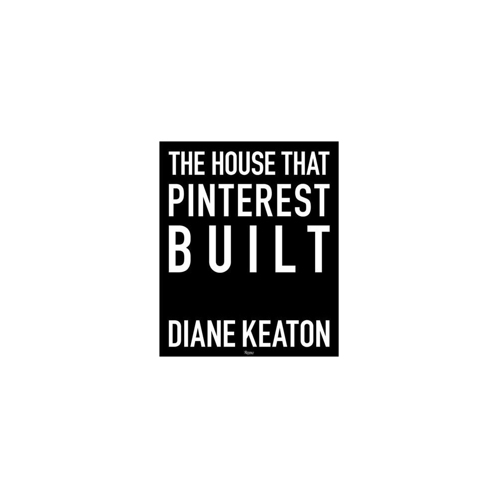 House That Pinterest Built - by Diane Keaton (Hardcover)
