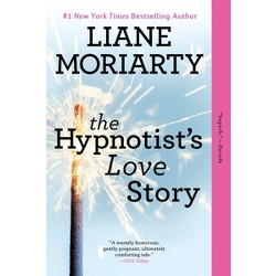 The Hypnotist's Love Story: A Novel (Paperback) by Liane Moriarty