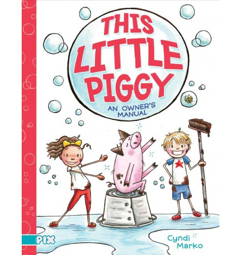 This Little Piggy : An Owner's Manual -  (Aladdin Pix) by Cyndi Marko (School And Library) - image 1 of 1