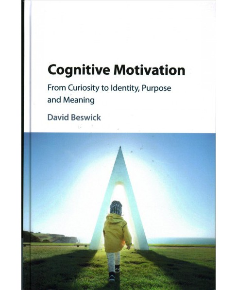 Cognitive Motivation : From Curiosity to Identity, Purpose and Meaning (Hardcover) (David Beswick) - image 1 of 1