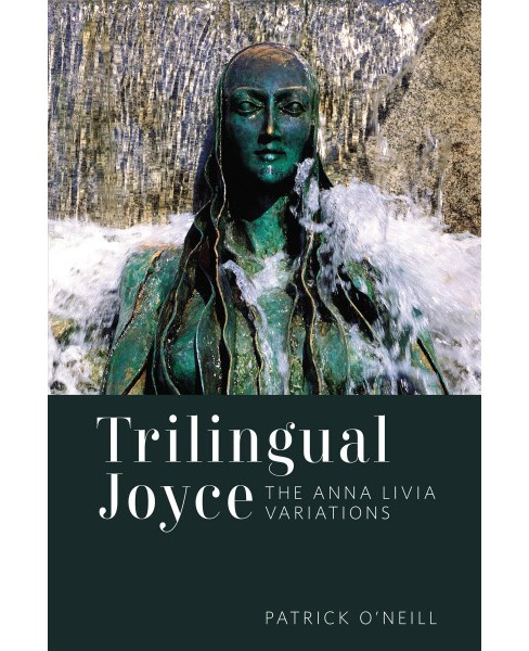 Trilingual Joyce : The Anna Livia Variations -  by Patrick O'Neill (Hardcover) - image 1 of 1