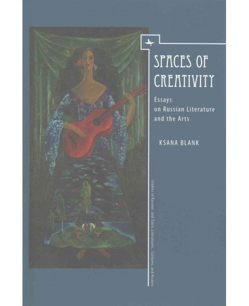 Spaces of Creativity : Essays on Russian Literature and the Arts (Hardcover) (Ksana Blank) - image 1 of 1