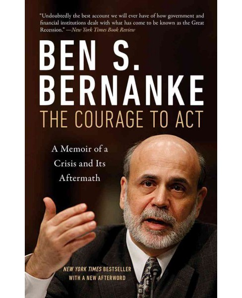 Courage to Act : A Memoir of a Crisis and Its Aftermath (Reprint) (Paperback) (Ben Bernanke) - image 1 of 1