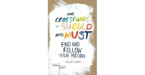 Crossroads of Should and Must : Find and Follow Your Passion (Hardcover) (Elle Luna) - image 1 of 1