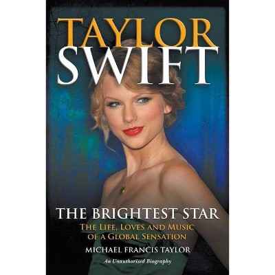 Taylor Swift The Brightest Star - by  Michael Francis Taylor (Paperback)