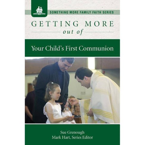 Getting More Out of Your Child's First Communion - (Something More Family Faith) by  Sue Grenough - image 1 of 1