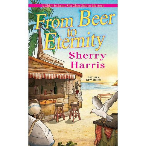 From Beer to Eternity - (A Chloe Jackson, Sea Glass Saloon Mystery) by  Sherry Harris (Paperback) - image 1 of 1