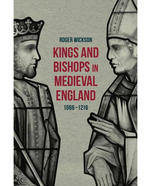 Kings and Bishops in Medieval England : 1066-1216 (Hardcover) (Roger Wickson) - image 1 of 1