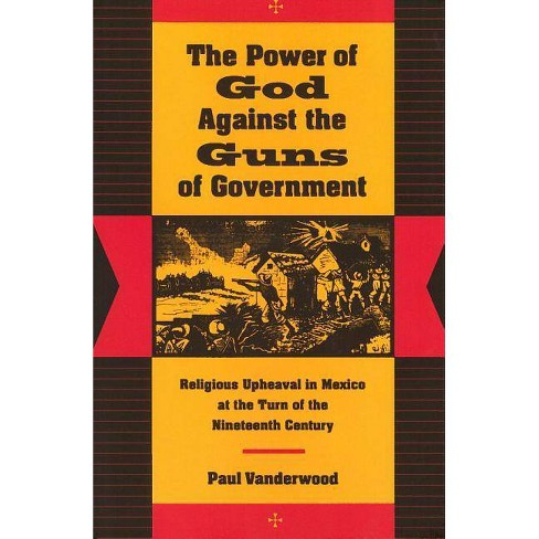 The Power of God Against the Guns of Government - by  Paul Vanderwood (Paperback) - image 1 of 1