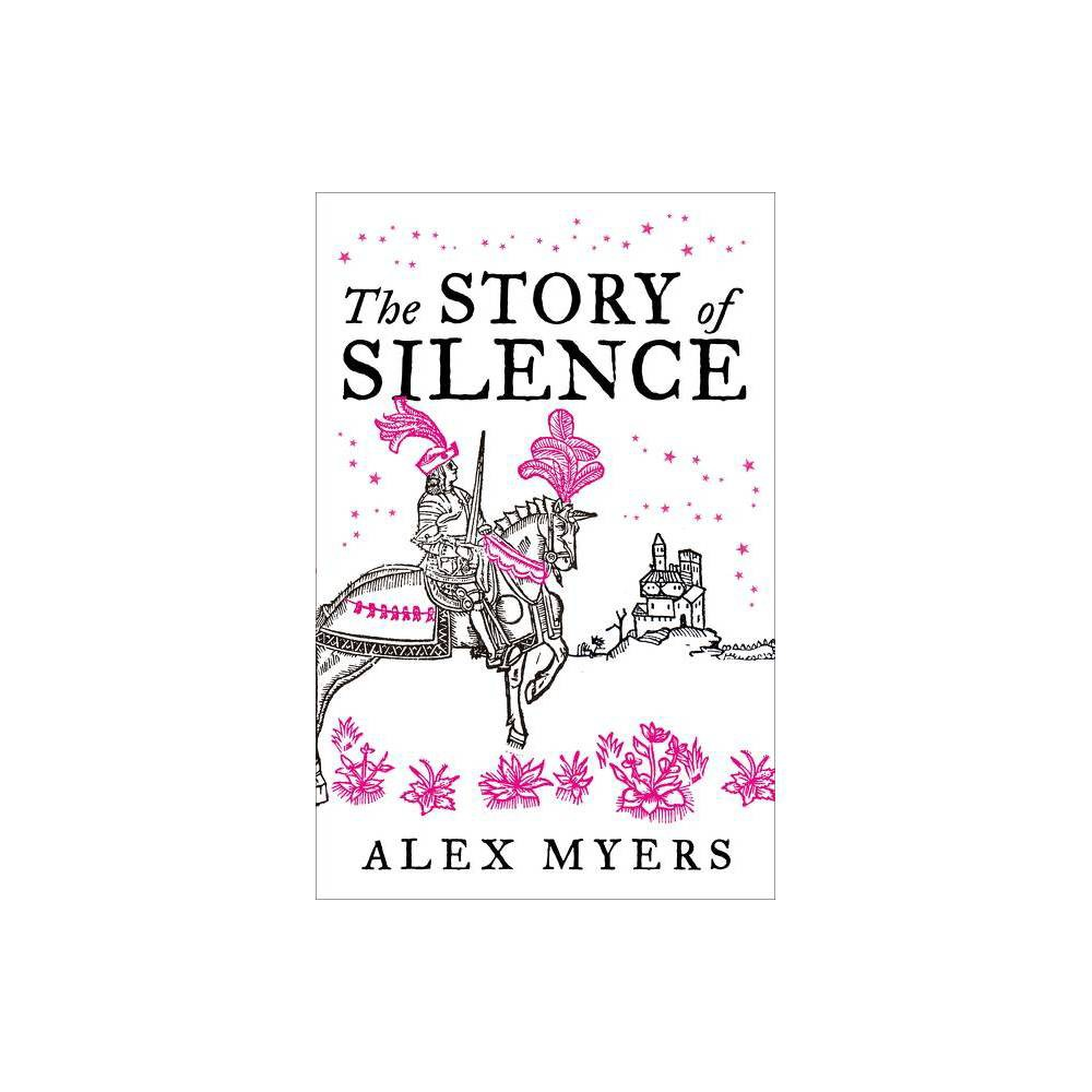 The Story Of Silence By Alex Myers Hardcover