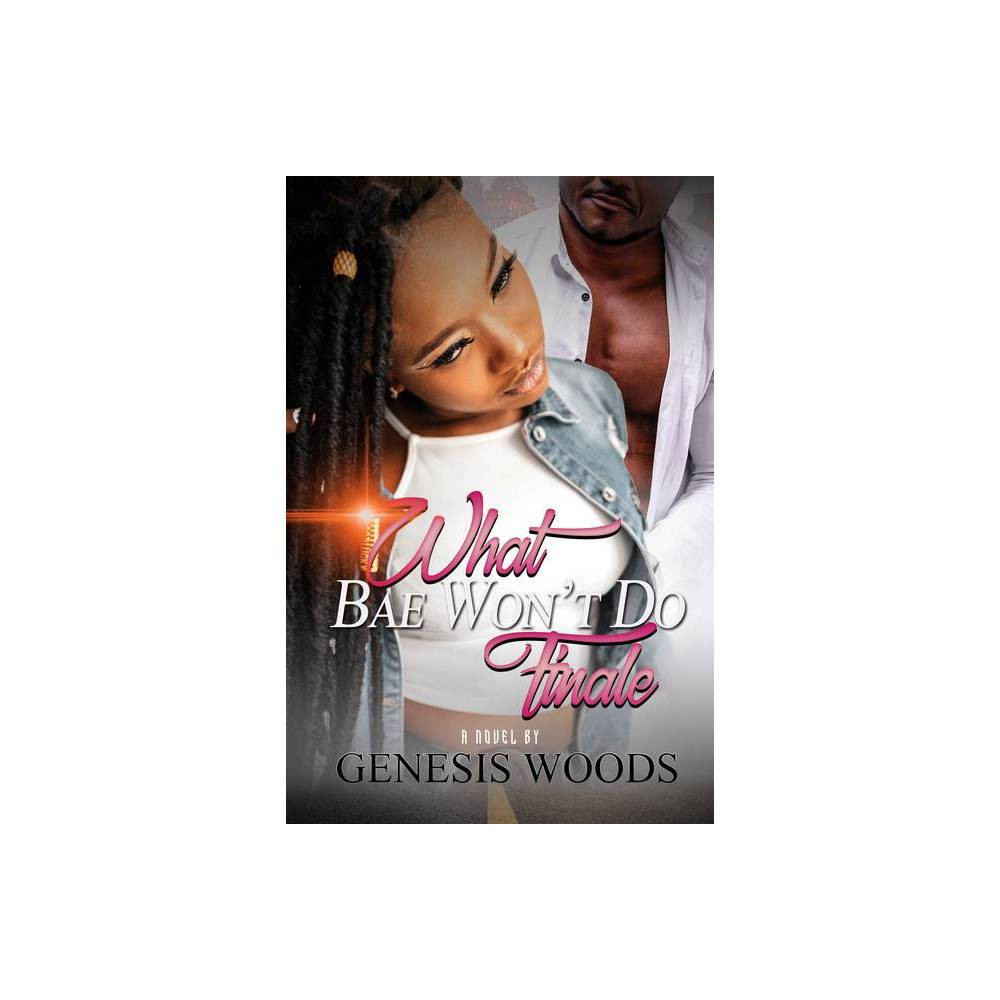 What Bae Won T Do The Finale By Genesis Woods Paperback