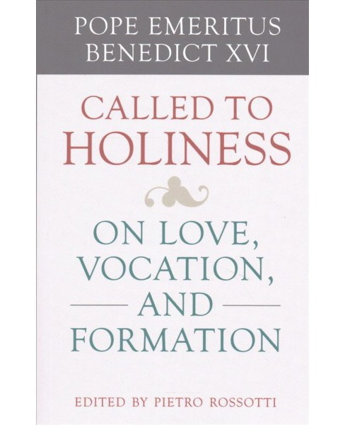 Called to Holiness : On Love, Vocation, and Formation -  by Emeritus Benedict XVI Pope (Paperback) - image 1 of 1