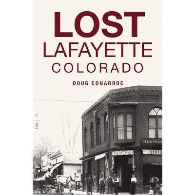 Lost Lafayette, Colorado - by  Doug Conarroe (Paperback)
