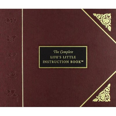 The Complete Life's Little Instruction Book - by  H Jackson Brown (Hardcover)