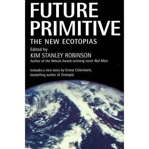 Future Primitive - by  Kim Stanley Robinson (Paperback) - image 1 of 1
