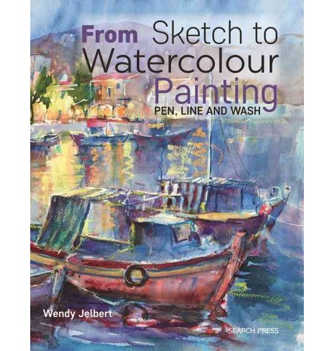 From Sketch to Watercolour Painting : Pen, Line and Wash (Reprint) (Paperback) (Wendy Jelbert) - image 1 of 1