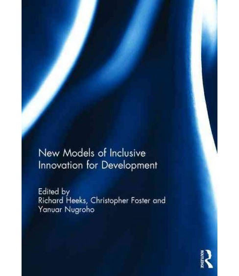 New Models of Inclusive Innovation for Development (Hardcover) - image 1 of 1