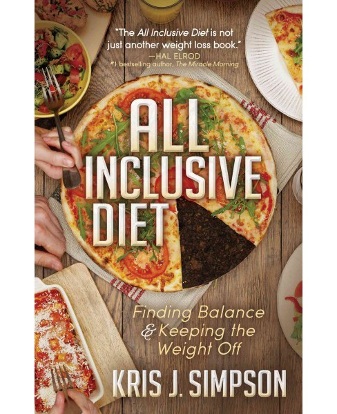 All Inclusive Diet : Finding Balance & Keeping the Weight Off (Paperback) (Kris J. Simpson) - image 1 of 1