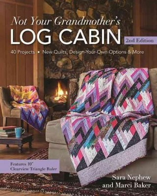 Not Your Grandmother's Log Cabin : 40 Projects - New Quilts, Design-Your-Own Options & More (Paperback)