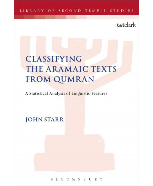 Classifying the Aramaic Texts from Qumran : A Statistical Analysis of Linguistic Features (Hardcover) - image 1 of 1