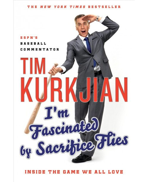 I'm Fascinated by Sacrifice Flies : Inside the Game We All Love (Reprint) (Paperback) (Tim Kurkjian) - image 1 of 1