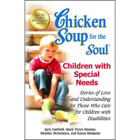 Chicken Soup for the Soul: Children with Special Needs - by  Jack Canfield & Mark Victor Hansen & Heather McNamara (Paperback) - image 1 of 1