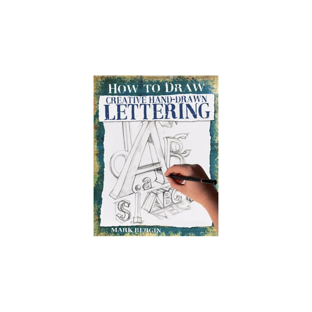 Creative Hand-Drawn Lettering - (How to Draw) by Mark Bergin (Paperback)