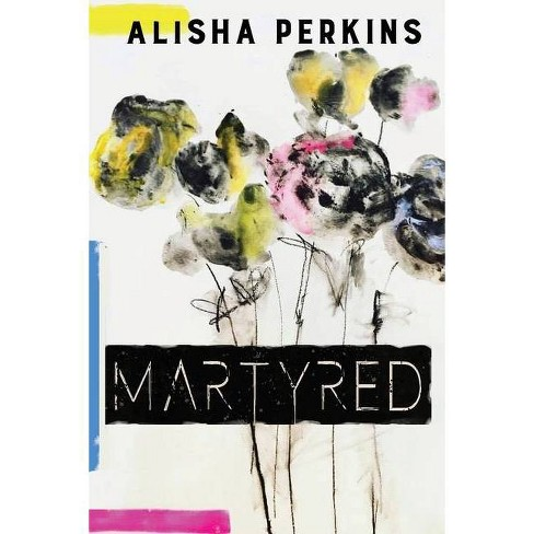 Martyred - by  Alisha Perkins (Paperback) - image 1 of 1