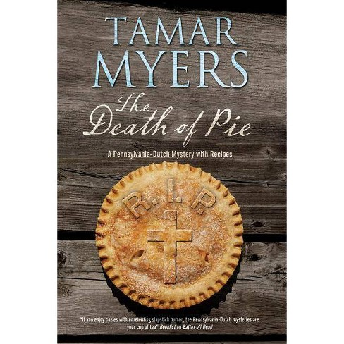 The Death of Pie - (Pennsylvania Dutch Mystery) by  Tamar Myers (Hardcover) - image 1 of 1