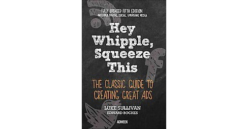 Hey, Whipple, Squeeze This : The Classic Guide to Creating Great Ads (Paperback) (Luke Sullivan) - image 1 of 1