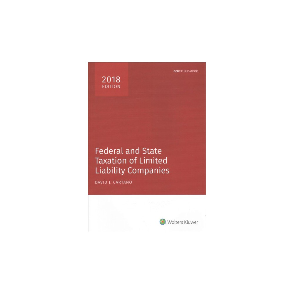 Federal and State Taxation of Limited Liability Companies 2018 (Paperback) (David J. Cartano)