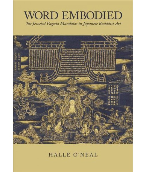 Word Embodied : The Jeweled Pagoda Mandalas in Japanese Buddhist Art -  by Halle Ou2019neal (Hardcover) - image 1 of 1