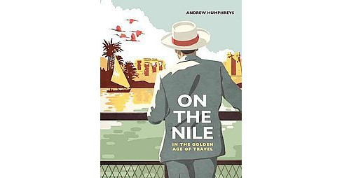 On the Nile in the Golden Age of Travel (Hardcover) (Andrew Humphreys) - image 1 of 1