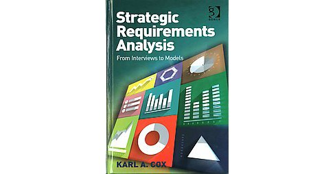 Strategic Requirements Analysis : From Interviews to Models (Hardcover) (Karl A. Cox) - image 1 of 1