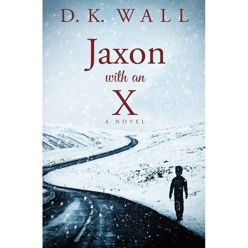 Jaxon With An X - by  D K Wall (Paperback) - image 1 of 1