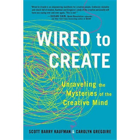 Wired to Create - by  Scott Barry Kaufman & Carolyn Gregoire (Paperback) - image 1 of 1