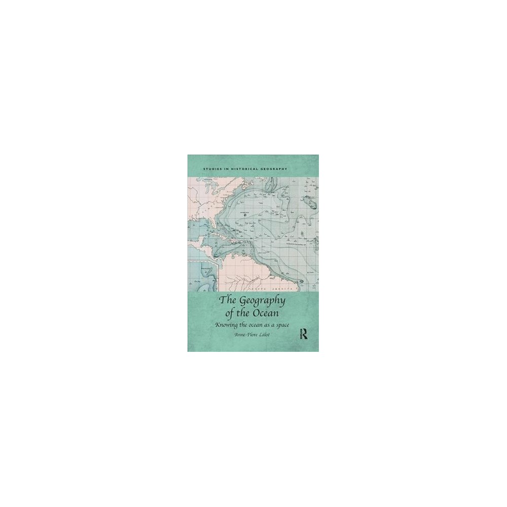 Geography of the Ocean : Knowing the Ocean As a Space - Reprint by Anne-flore Lalou00eb (Paperback)