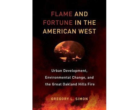 Flame and Fortune in the American West : Urban Development, Environmental Change, and the Great Oakland - image 1 of 1
