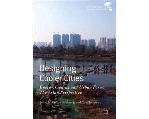 Designing Cooler Cities : Energy, Cooling and Urban Form: The Asian Perspective -  (Hardcover) - image 1 of 1