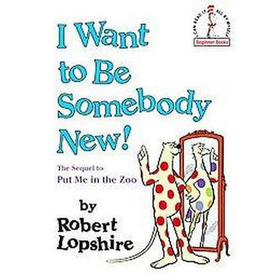 I Want to Be Somebody New! (Hardcover) (Robert Lopshire) : Target
