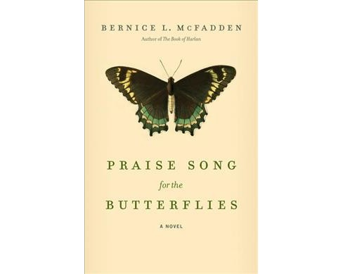 Praise Song for the Butterflies -  by Bernice L. McFadden (Hardcover) - image 1 of 1
