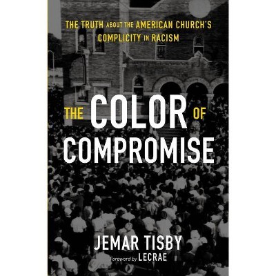 The Color of Compromise - by  Jemar Tisby (Paperback)