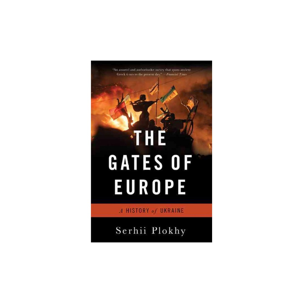 Gates of Europe : A History of Ukraine - Reprint by Serhii Plokhy (Paperback)