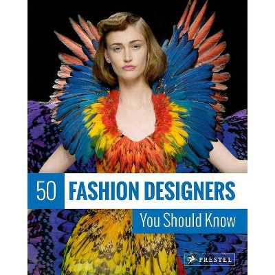 50 Fashion Designers You Should Know 50 You Should Know By Simone Werle Paperback Target